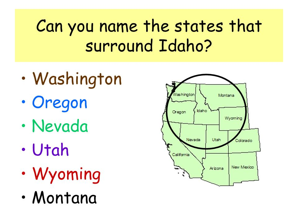 Can you name the states that surround Idaho Washington Oregon Nevada Utah Wyoming Montana