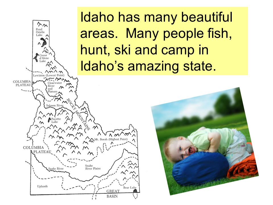 Idaho has many beautiful areas. Many people fish, hunt, ski and camp in Idahos amazing state.