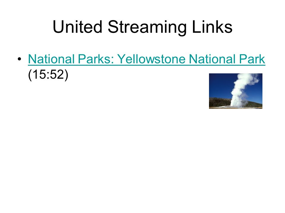 United Streaming Links National Parks: Yellowstone National Park (15:52)National Parks: Yellowstone National Park