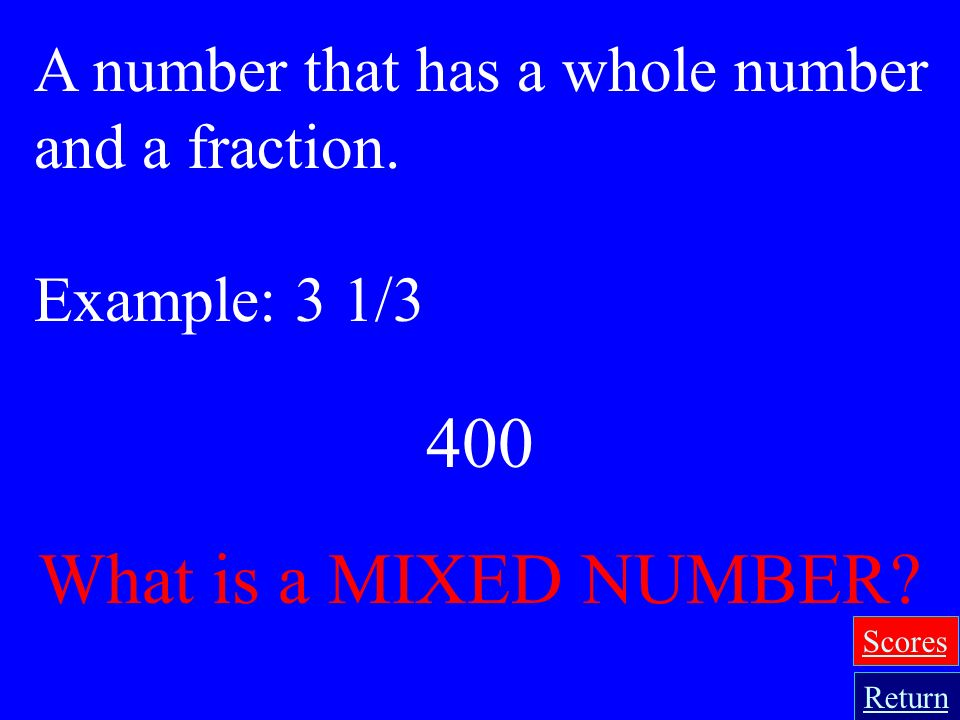 300 What is the DENOMINATOR? The number below the fraction bar in a fraction; the total number of equal parts in all. Example: The number 3 in the fra