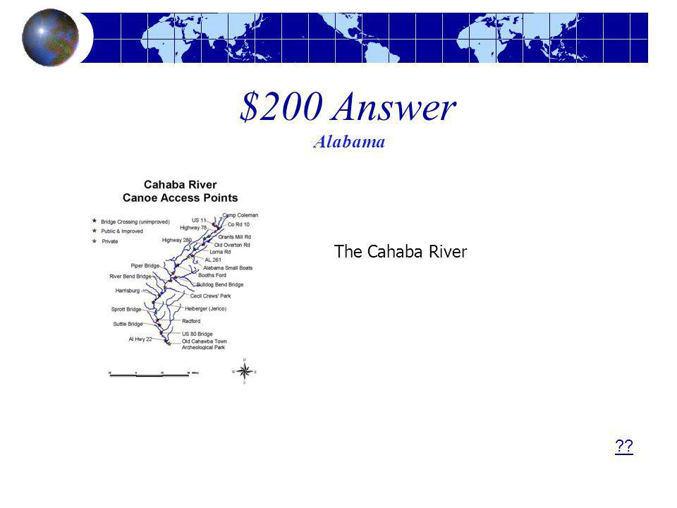 $200 Answer Alabama ?? The Cahaba River