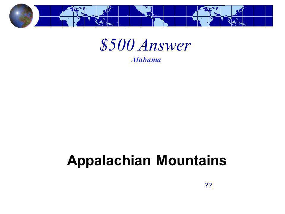 $500 Answer Alabama Appalachian Mountains ??