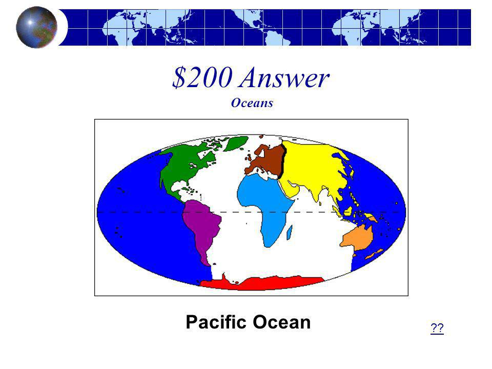 $200 Answer Oceans Pacific Ocean ??
