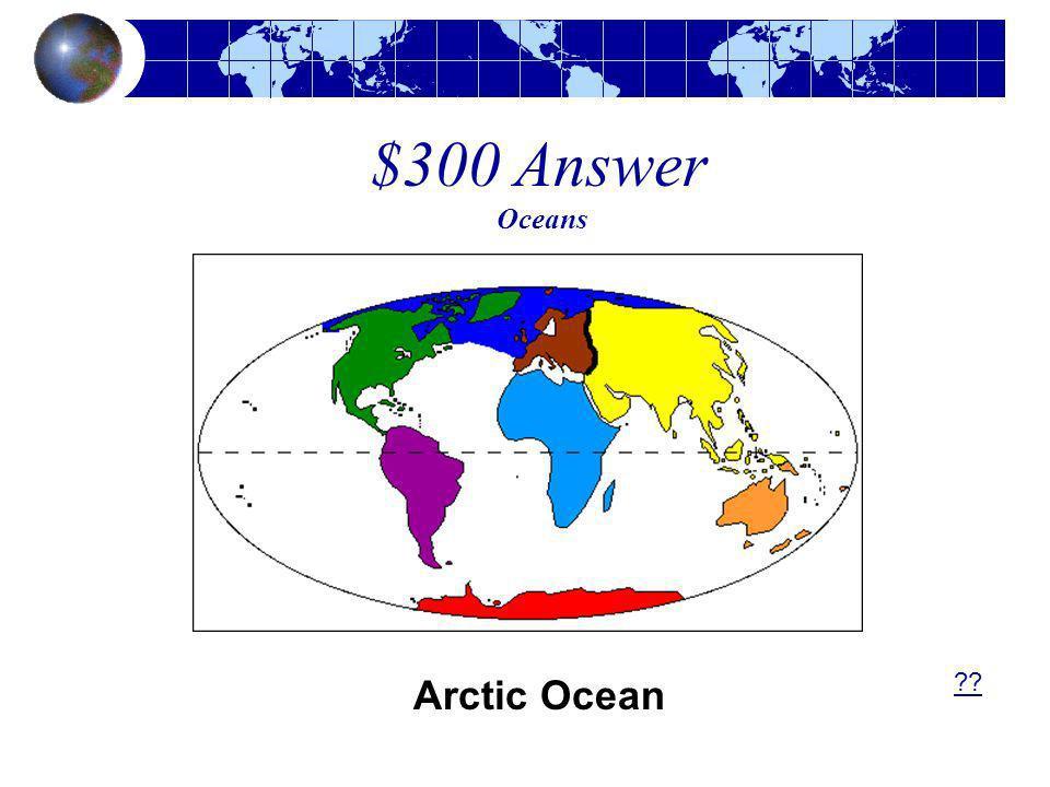 $300 Answer Oceans Arctic Ocean ??