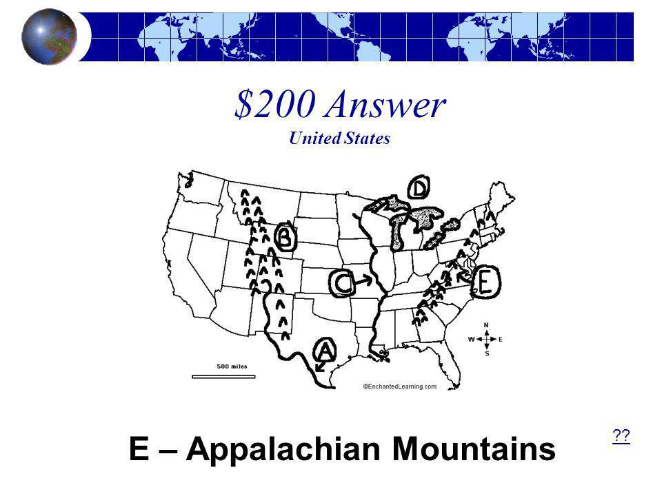 $200 Answer United States E – Appalachian Mountains ??