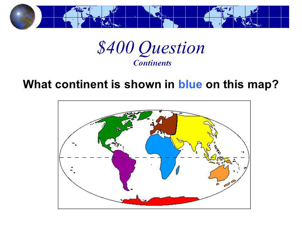 $400 Question Continents What continent is shown in blue on this map?