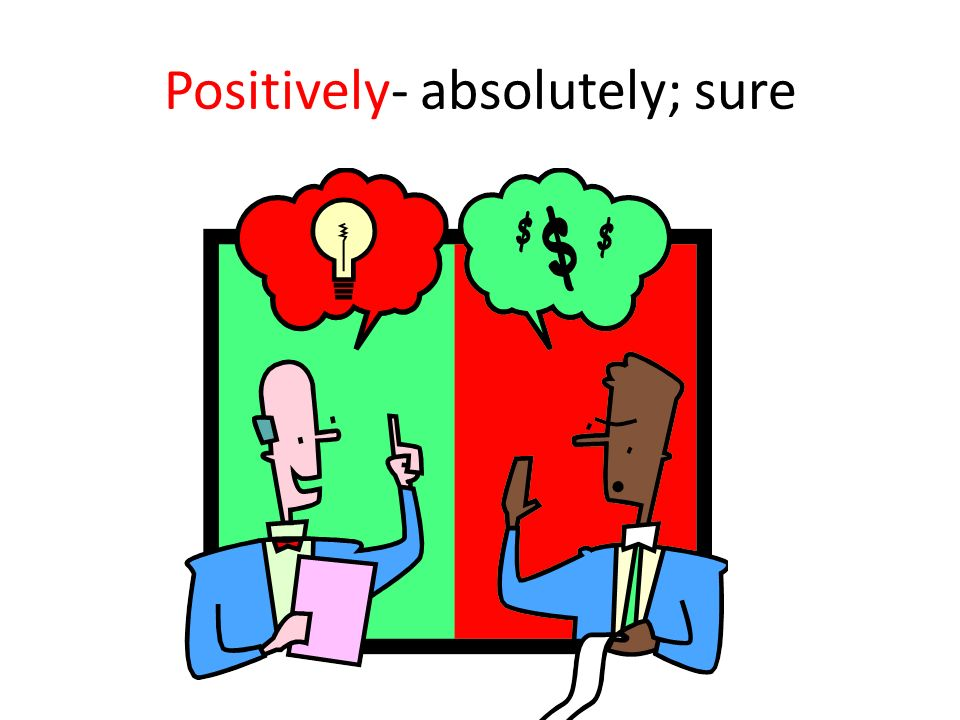 Positively- absolutely; sure