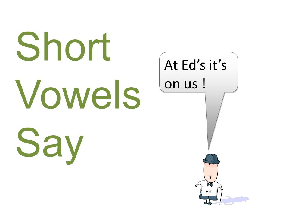 At Eds its on us ! Ed Short Vowels Say