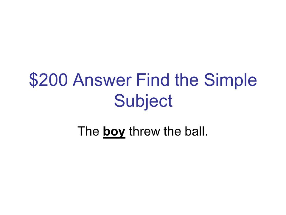 $200 Question Find the Simple Subject The boy threw the ball.