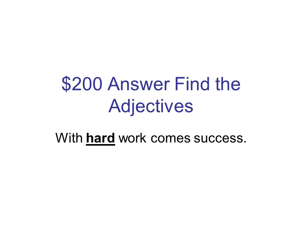 $200 Question Find the Adjectives With hard work comes success.