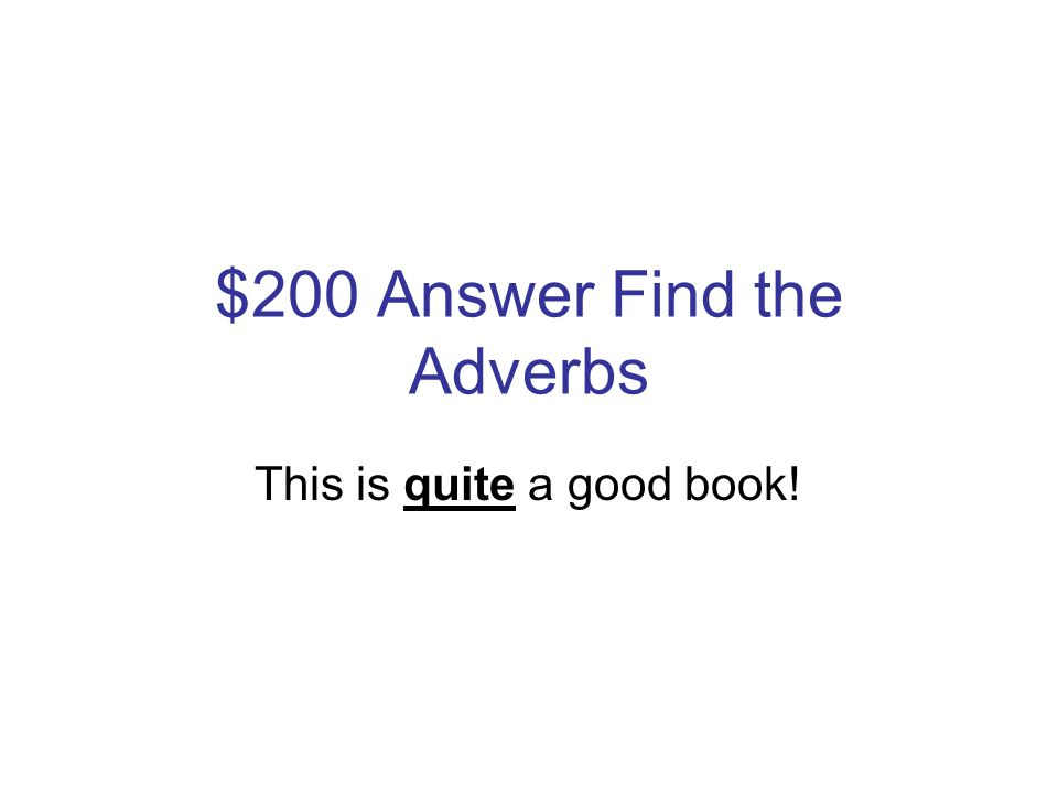 $200 Question Find the Adverbs This is quite a good book!