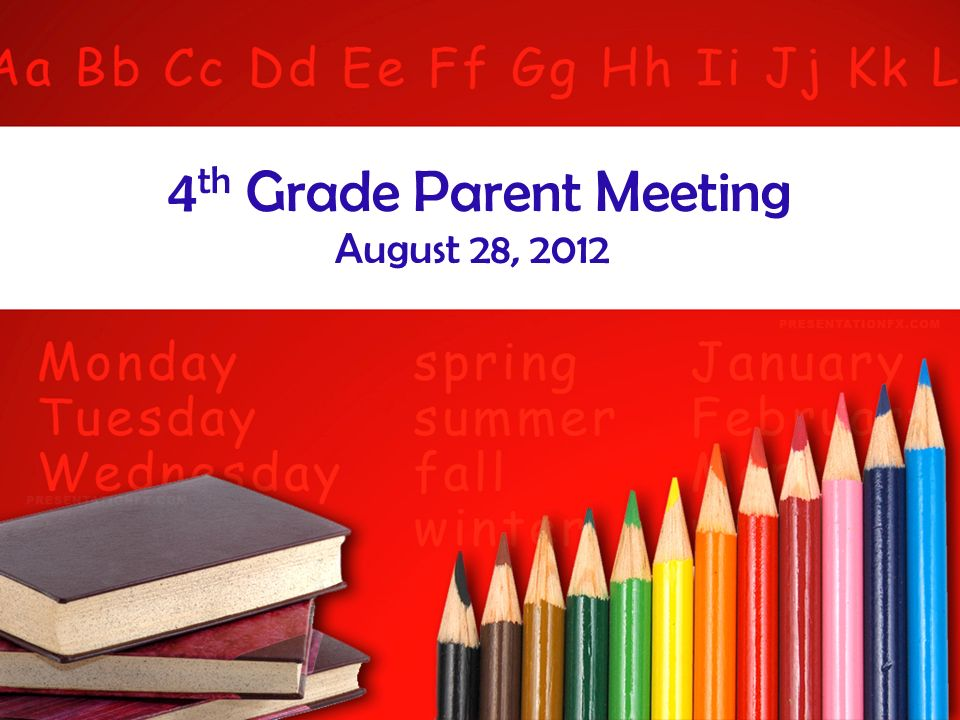 4 th Grade Parent Meeting August 28, 2012