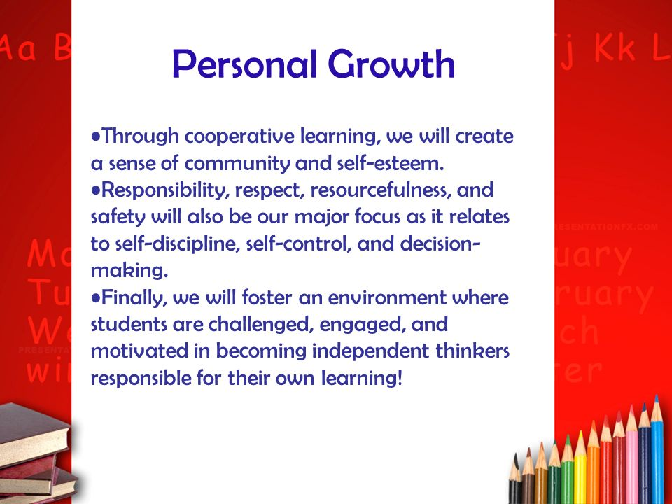 Personal Growth Through cooperative learning, we will create a sense of community and self-esteem. Responsibility, respect, resourcefulness, and safet