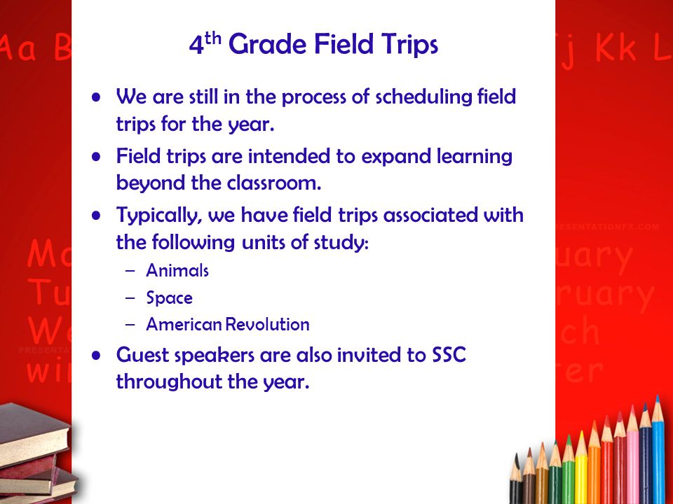 4 th Grade Field Trips We are still in the process of scheduling field trips for the year. Field trips are intended to expand learning beyond the clas