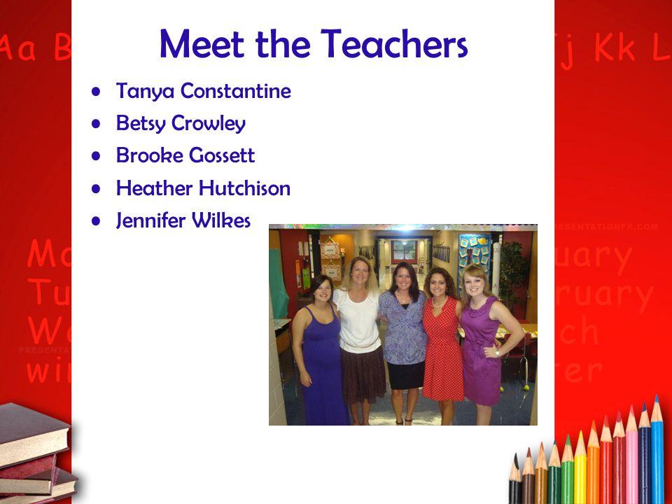 Meet the Teachers Tanya Constantine Betsy Crowley Brooke Gossett Heather Hutchison Jennifer Wilkes