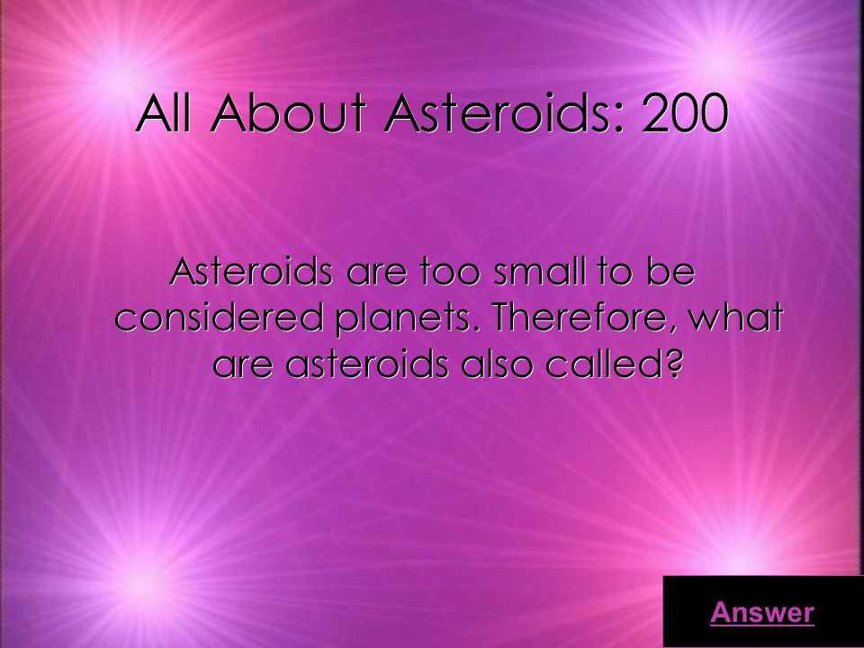 All About Asteroids: 100 Name the largest asteroid. Answer
