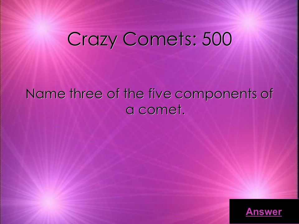 Crazy Comets: 400 When does a comets ion tail develop Answer