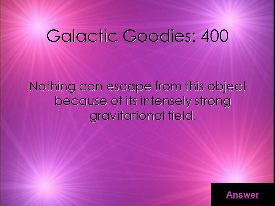 Galactic Goodies: 300 This occurs when a small meteoroid enters the earths atmosphere, giving the appearance of a shooting star.