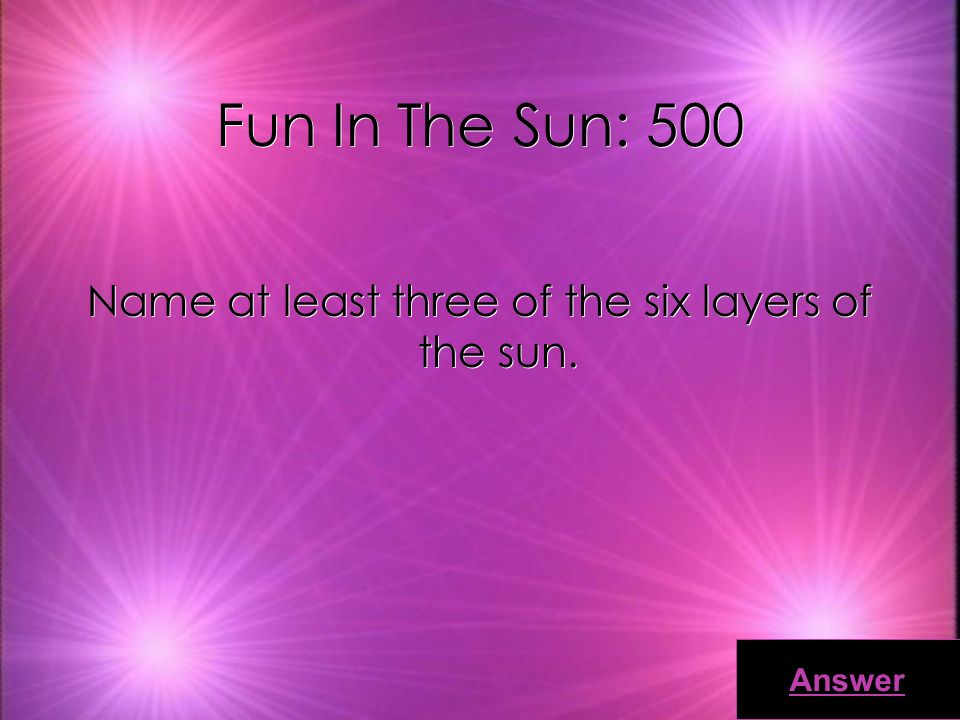Fun In The Sun: 400 Answer What are the two elements that comprise the majority of the sun