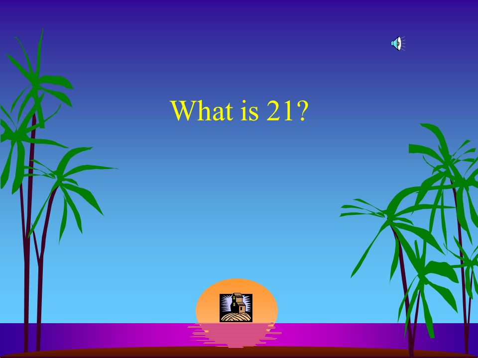 What is 21?