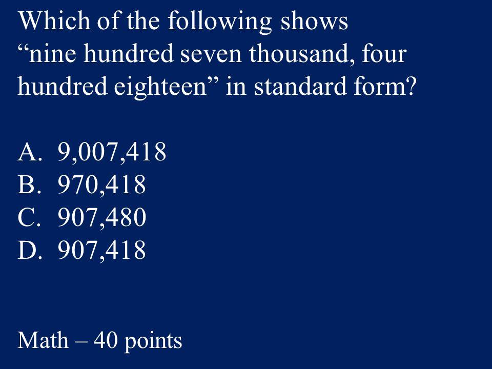 Answer: D. 2,500 Math – 20 points