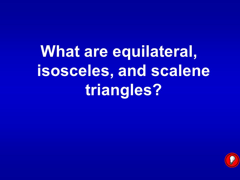 What are equilateral, isosceles, and scalene triangles?