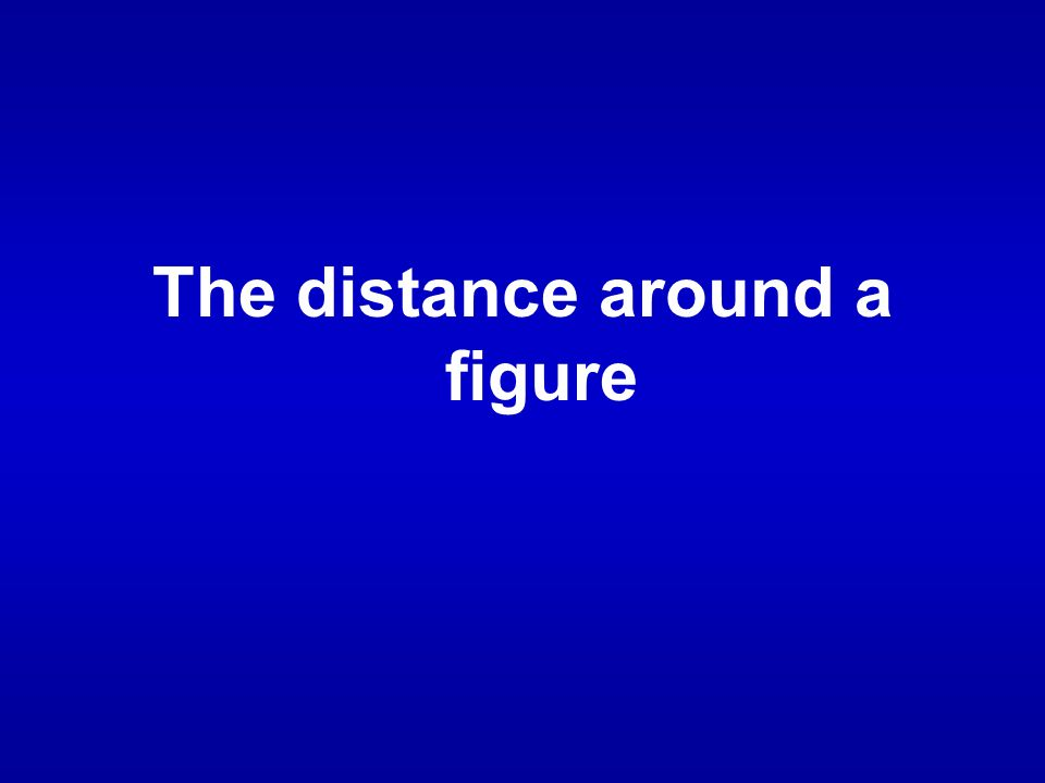 The distance around a figure