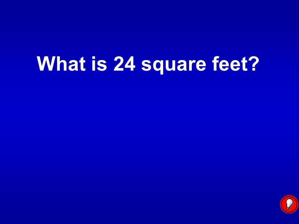 What is 24 square feet?