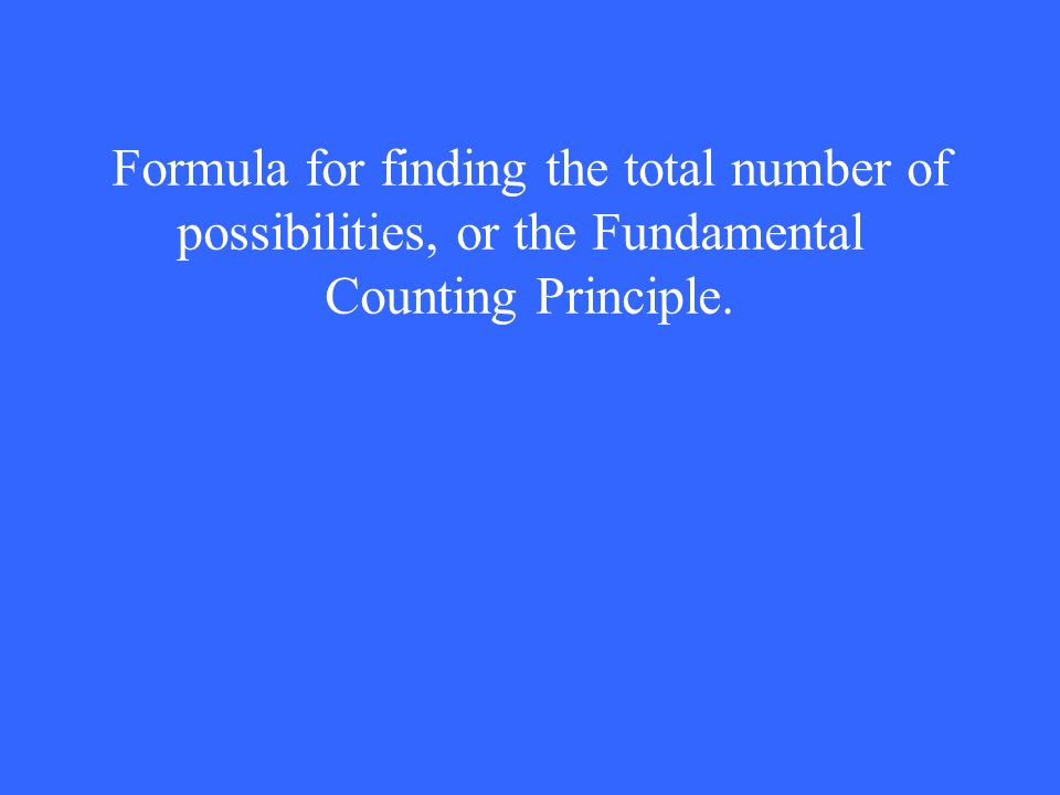 Formula for finding the total number of possibilities, or the Fundamental Counting Principle.