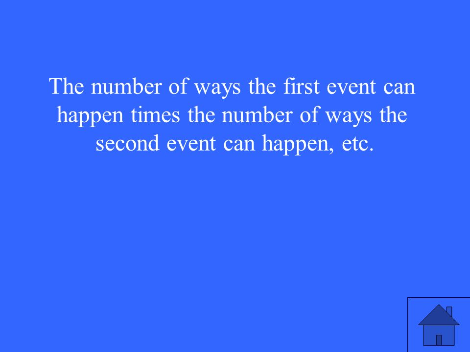 The number of ways the first event can happen times the number of ways the second event can happen, etc.