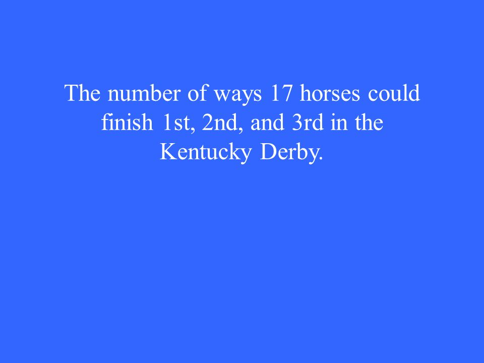 The number of ways 17 horses could finish 1st, 2nd, and 3rd in the Kentucky Derby.