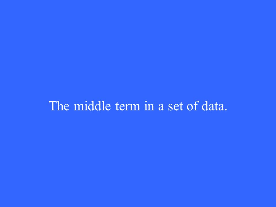 The middle term in a set of data.