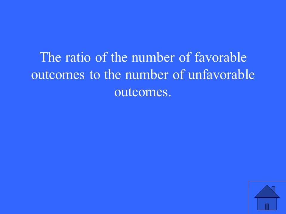 The ratio of the number of favorable outcomes to the number of unfavorable outcomes.
