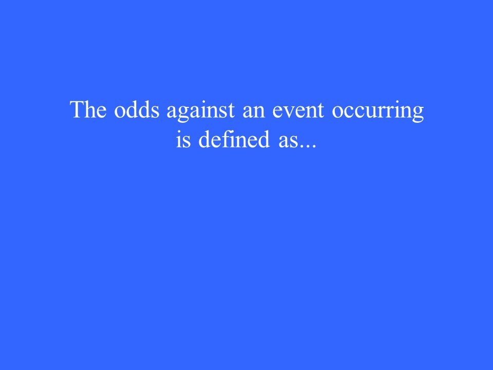 The odds against an event occurring is defined as...