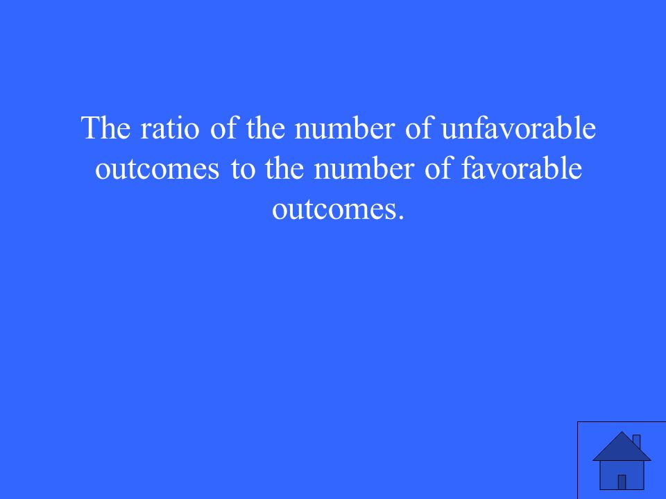 The ratio of the number of unfavorable outcomes to the number of favorable outcomes.