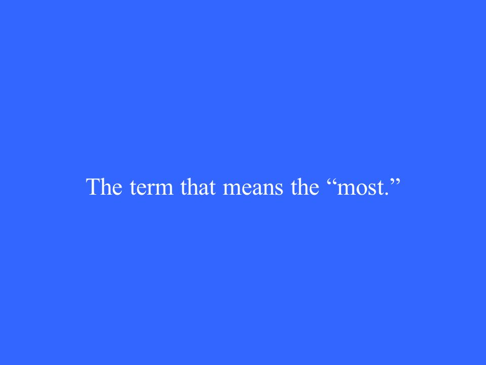 The term that means the most.