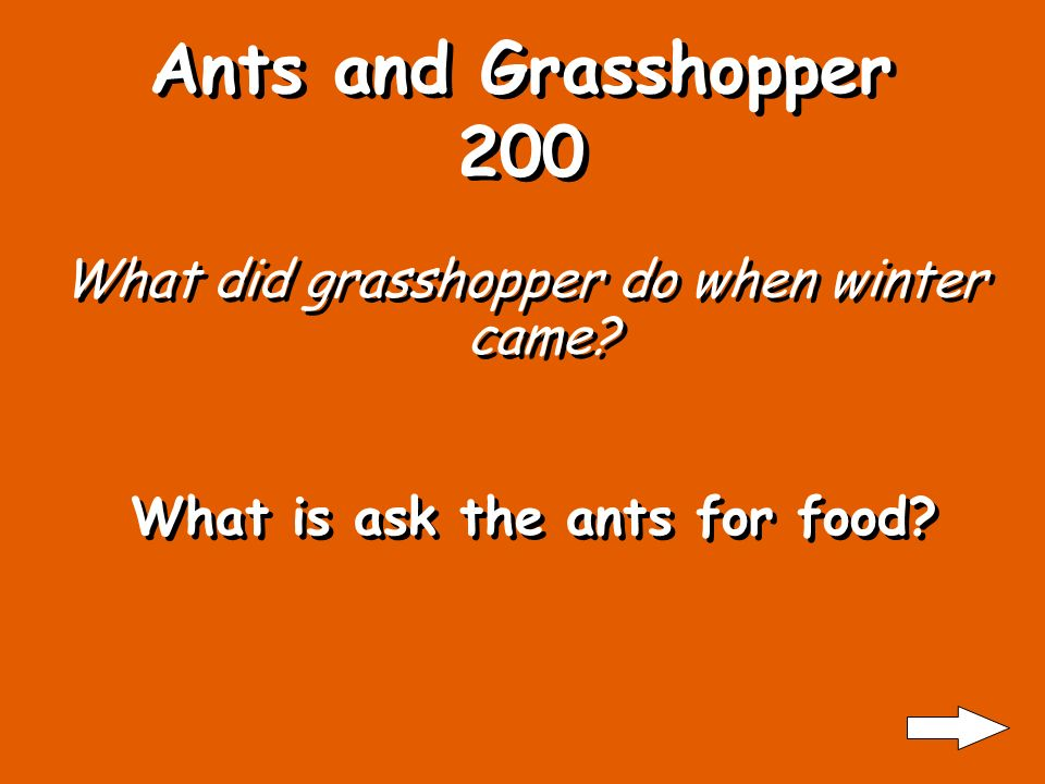 Ants and Grasshopper 100 Who worked all summer long Who are the ants