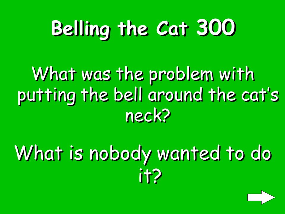 Belling the Cat 200 What did one mouse suggest What is put a bell around the cats neck