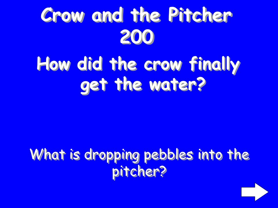 Crow and the Pitcher 100 What was in the pitcher? What is water?