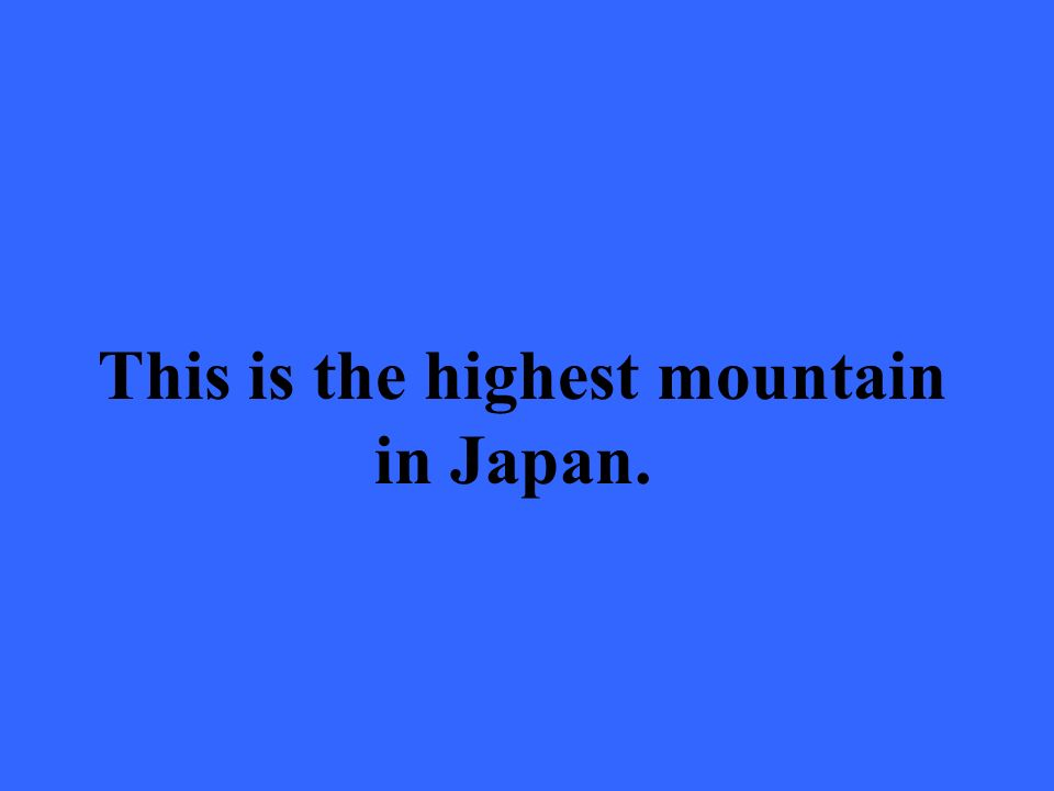 This is the highest mountain in Japan.