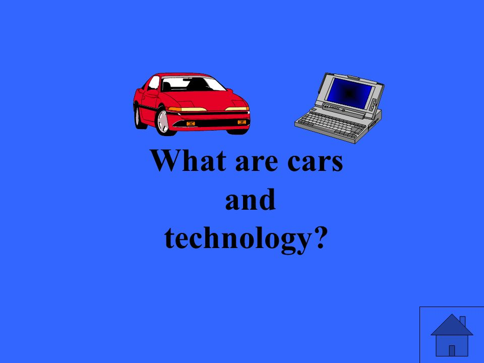 What are cars and technology?