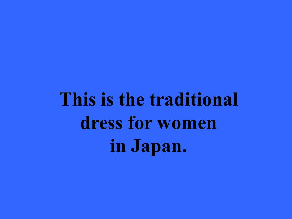This is the traditional dress for women in Japan.