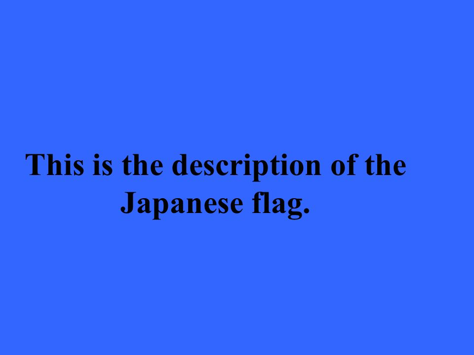 This is the description of the Japanese flag.