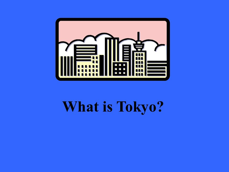 What is Tokyo?