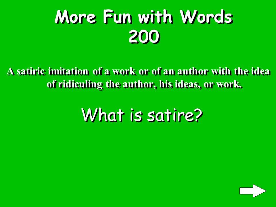 More Fun with Words 100 A crude, coarse, often bitter satire ridiculing the personal appearance or character of a person What is lampoon