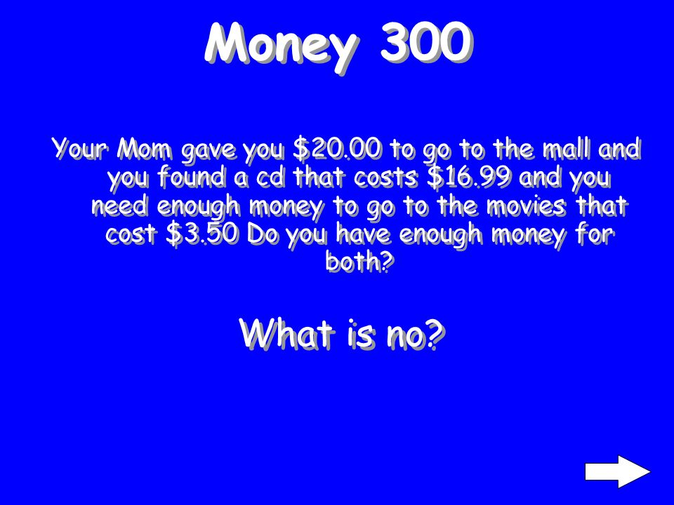 Money 200 If you have $20.00 and you want to buy a movie for $10.00 and popcorn for $2.50 How much money do you have.