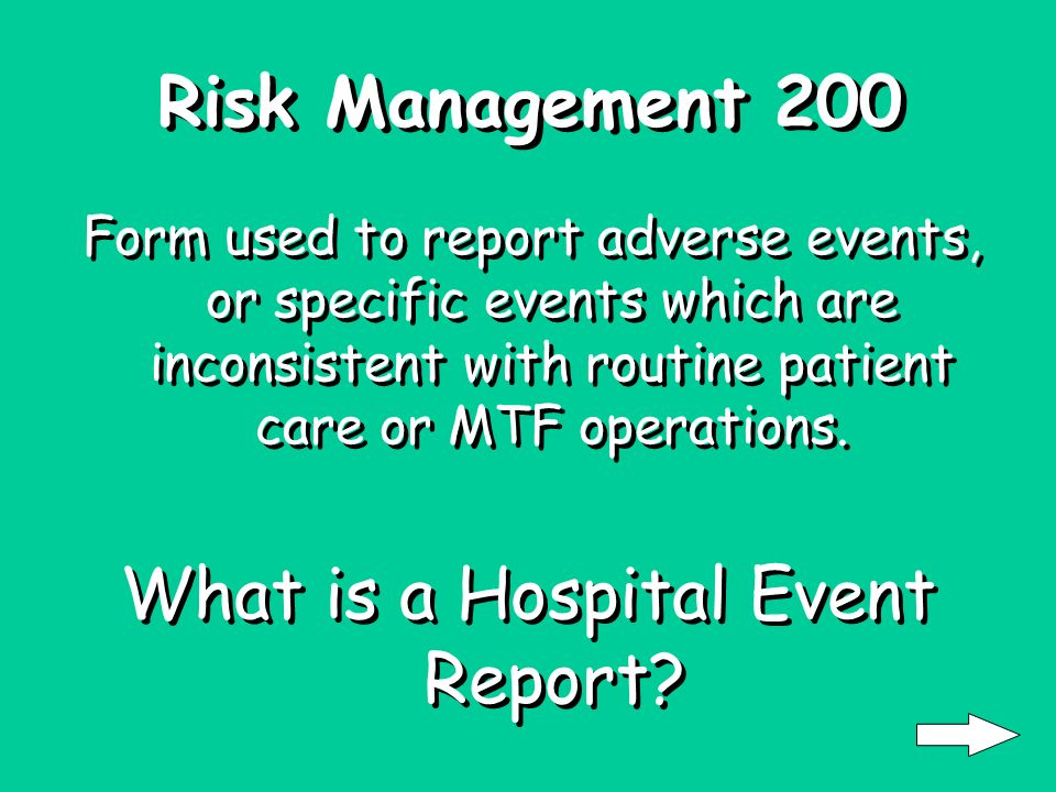 Risk Management 100 Any process variation or error that could have resulted in harm to a patient, a visitor, or staff, but through chance or timely in