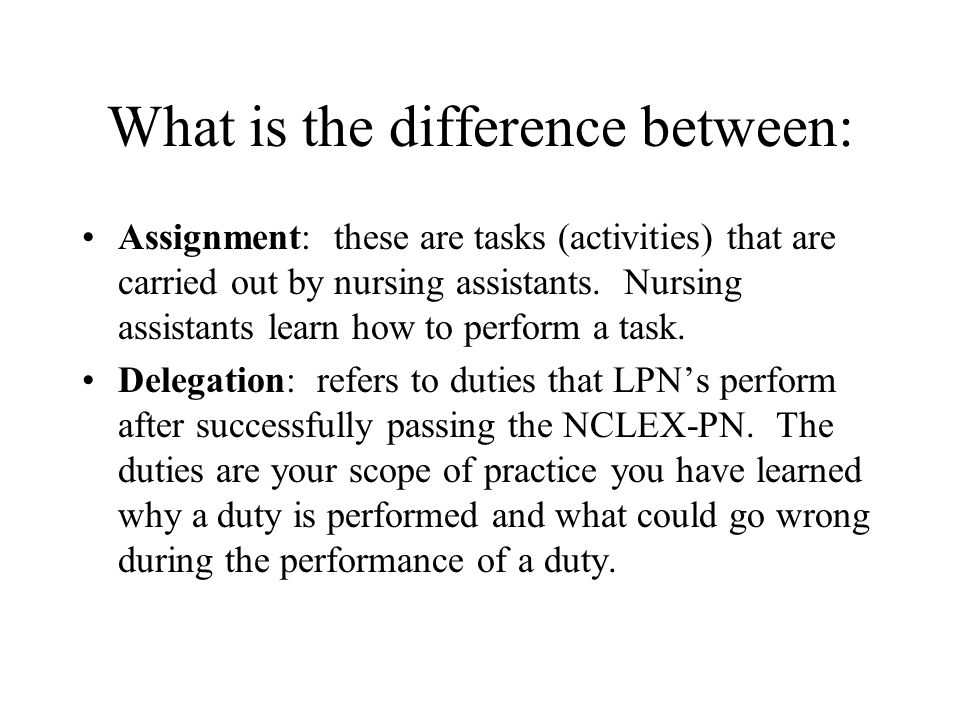 What is the difference between: Assignment: these are tasks (activities) that are carried out by nursing assistants. Nursing assistants learn how to p
