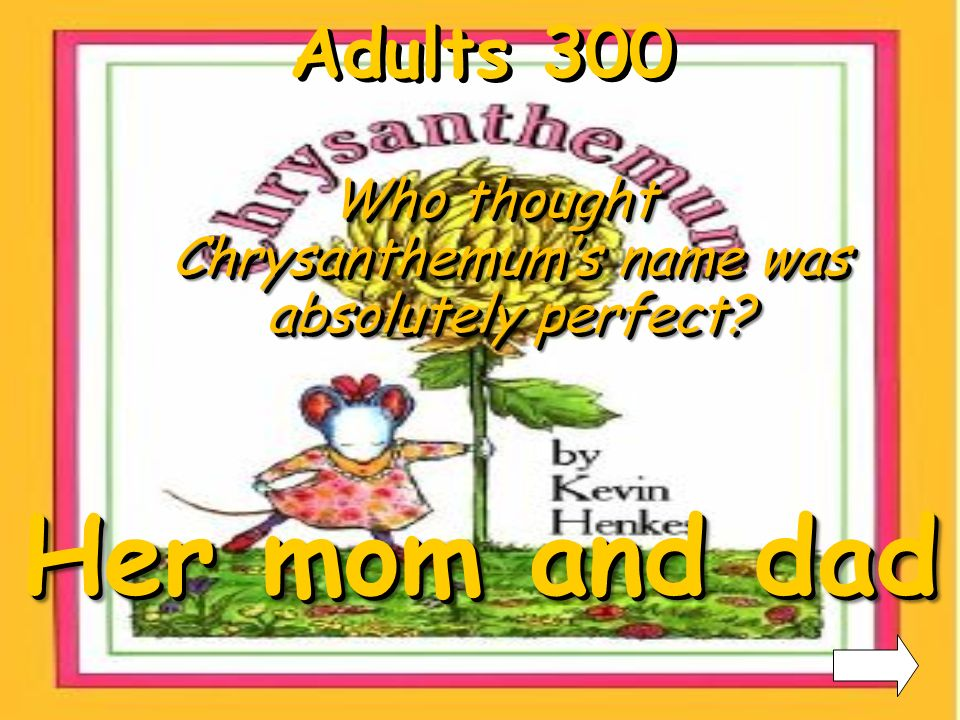 Adults 200 What was the name of Chrysanthemums music teacher Mrs.TwinkleMrs.Twinkle