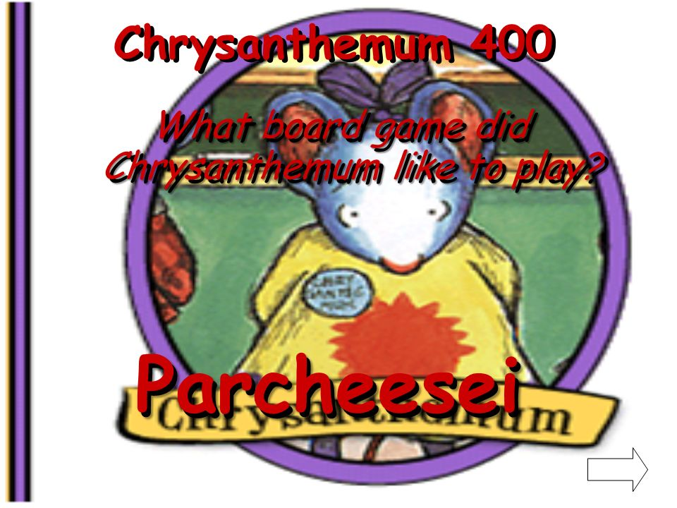 Chrysanthemum 300 What character was Chrysanthemum in the school play A Daisy